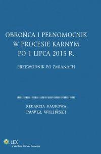 Obrońca i pełnomocnik w procesie karnym po 1 lipca 2015 r. Przewodnik po zmianach - Paweł Wiliński