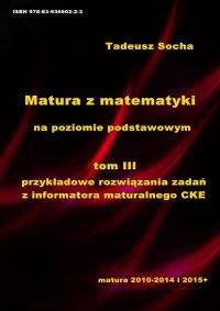 Matura z matematyki na poziomie podstawowym Tom III: Przykładowe rozwiązania zadań z Informatora maturalnego CKE - Tadeusz Socha