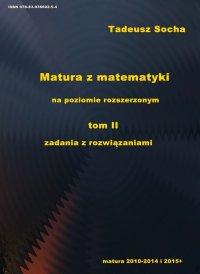 Matura z matematyki na poziomie rozszerzonym tom II zadania z rozwiązaniami - Tadeusz Socha