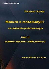 Matura z matematyki na poziomie podstawowym tom II zadania otwarte i obliczeniowe - Tadeusz Socha