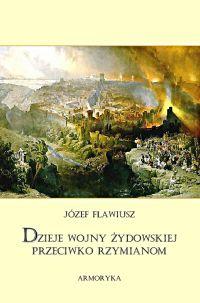 Dzieje wojny żydowskiej przeciwko Rzymianom - Józef Flawiusz