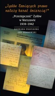 """""""Przestępczość"""" Żydów w Warszawie 1939-1942 - Barbara Engelking"""