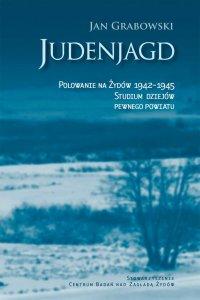 Judenjagd. Polowanie na Żydów 1942-1945. Studium dziejów pewnego powiatu - Jan Grabowski