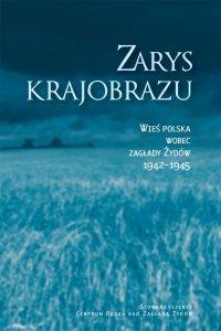 Zarys krajobrazu. Wieś polska wobec zagłady Żydów 1942–1945 - Jan Grabowski