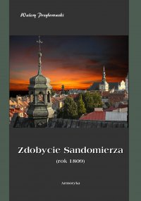 Zdobycie Sandomierza. Rok 1809 - Walery Przyborowski