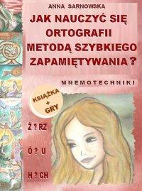 Jak nauczyć się ortografii metodą szybkiego zapamiętywania? + gry ortograficzne - Anna Sarnowska