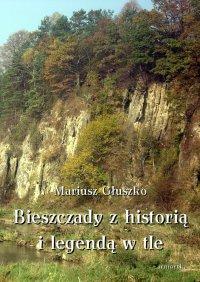 Bieszczady z historią i legendą w tle - Mariusz Głuszko