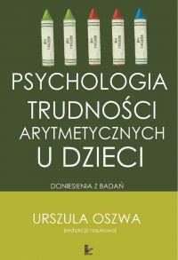 Psychologia trudności arytmetycznych u dzieci - Urszula Oszwa