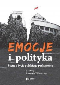 Emocje i polityka. Sceny z życia polskiego parlamentu - Krzysztof T. Konecki