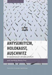 Antysemityzm, Holokaust, Auschwitz w badaniach społecznych - Marek Kucia