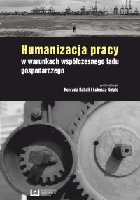 Humanizacja pracy w warunkach współczesnego ładu gospodarczego - Konrad Kubala