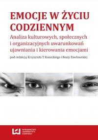 Emocje w życiu codziennym. Analiza kulturowych, społecznych i organizacyjnych uwarunkowań ujawniania i kierowania emocjami - Krzysztof T. Konecki