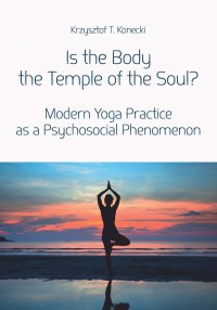 Is the Body the Temple of the Soul? Modern Yoga Practice as a Psychological Phenomenon - Krzysztof T. Konecki