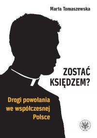 Zostać księdzem? Drogi powołania we współczesnej Polsce - Marta Tomaszewska