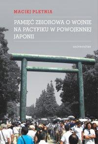 Pamięć zbiorowa o wojnie na Pacyfiku w powojennej Japonii - Maciej Pletnia