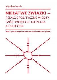 Niełatwe związki relacje polityczne między państwem pochodzenia a diasporą - Magdalena Lesińska