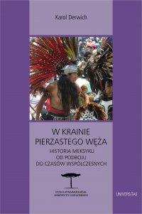W krainie Pierzastego Węża. Historia Meksyku od podboju do czasów współczesnych - Karol Derwich