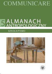 Almanach antropologiczny. Communicare. Tom 5. Szkoła/Pismo - Tarzycjusz Buliński