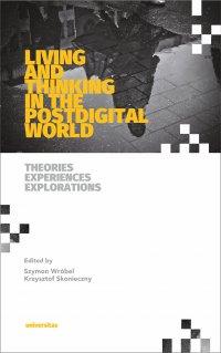 Living and Thinking in the Postdigital World. Theories, Experiences, Explorations - Szymon Wróbel