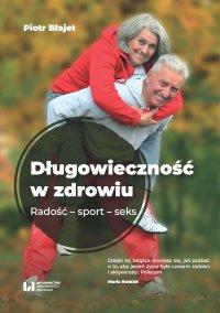 Długowieczność w zdrowiu. Radość – sport – seks - Piotr Błajet