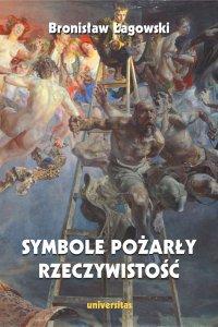 Symbole pożarły rzeczywistość, wydanie II - Bronisław Łagowski