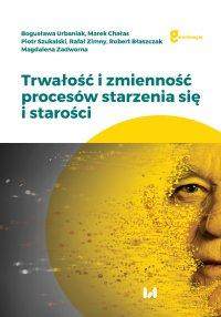 Trwałość i zmienność procesów starzenia się i starości - Bogusława Urbaniak