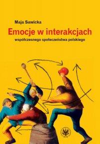 Emocje w interakcjach współczesnego społeczeństwa polskiego - Maja Sawicka