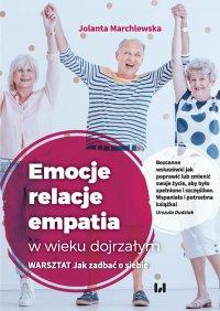 Emocje – relacje – empatia w wieku dojrzałym. Warsztat: Jak zadbać o siebie - Jolanta Marchlewska
