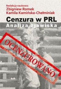 Cenzura w PRL. Analiza zjawiska - Kamila Kamińska-Chełminiak