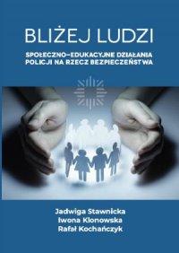 Bliżej ludzi. Społeczno - edukacyjne działania Policji na rzecz bezpieczeństwa - Jadwiga Stawnicka