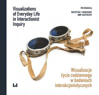 Wizualizacje życia codziennego w badaniach interakcjonistycznych / Visualizations of Everyday Life in Interactionist Inquiry - Krzysztof T. Konecki