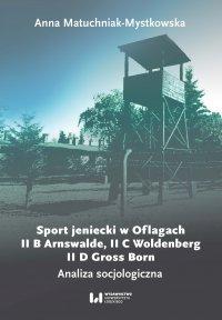 Sport jeniecki w Oflagach II B Arnswalde, II C Woldenberg, II D Gross Born. Analiza socjologiczna - Anna Matuchniak-Mystkowska
