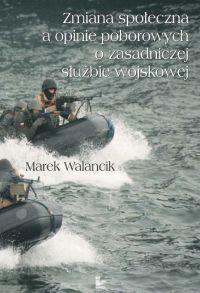 Zmiana społeczna a opinie poborowych o zasadniczej służbie wojskowej - Marek Walancik
