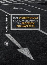 Dwa systemy emocji i ich konsekwencje dla procesów poznawczych - Kamil K. Imbir