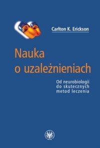 Nauka o uzależnieniach - Carlton K. Erickson