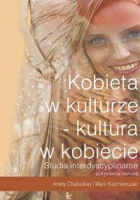 Kobieta w kulturze - kultura w kobiecie - Aneta Chybicka
