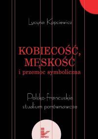 Kobiecość, męskość i przemoc symboliczna - Lucyna Kopciewicz