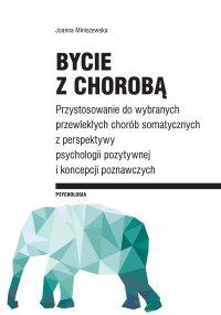Bycie z chorobą. Przystosowanie do wybranych chorób somatycznych z perspektywy psychologii pozytywnej i koncepcji poznawczych - Joanna Miniszewska