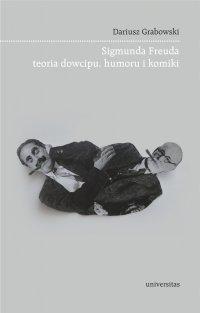 Sigmunda Freuda teoria dowcipu, humoru i komiki - Dariusz Grabowski