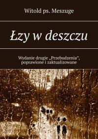 Łzy wdeszczu - Witold Meszuge