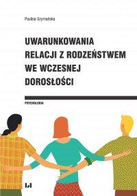 Uwarunkowania relacji z rodzeństwem we wczesnej dorosłości - Paulina Szymańska
