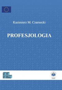 Profesjologia. Nauka o profesjonalnym rozwoju człowieka - Kazimierz Czarnecki