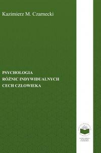Psychologia różnic indywidualnych cech człowieka - Kazimierz Czarnecki