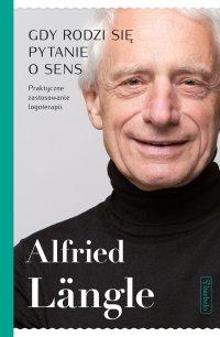 Gdy rodzi się pytanie o sens - Alfried Langle, Anna Grzegorczyk