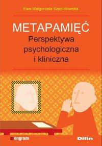 Metapamięć. Perpektywa psychologiczna i kliniczna  Ewa Małgorzata Szepietowska - Ewa Małgorzata Szepietowska