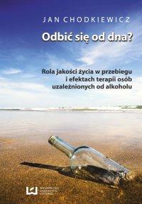 Odbić się od dna? Rola jakości życia w przebiegu i efektach terapii osób uzależnionych od alkoholu - Jan Chodkiewicz