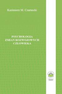 Psychologia zmian rozwojowych człowieka - Kazimierz Czarnecki