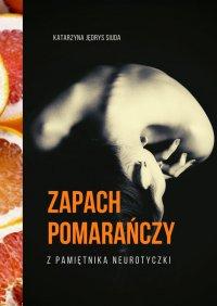 Zapach pomarańczy - Katarzyna Jędrys Siuda