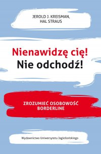 Nienawidzę cię! Nie odchodź! Zrozumieć osobowość borderline - Jerold J. Kreisman
