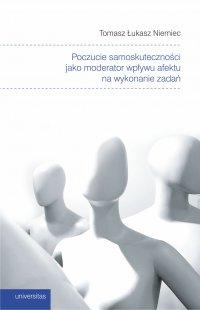 Poczucie samoskuteczności jako moderator wpływu afektu na wykonanie zadań - Tomasz Łukasz Niemiec